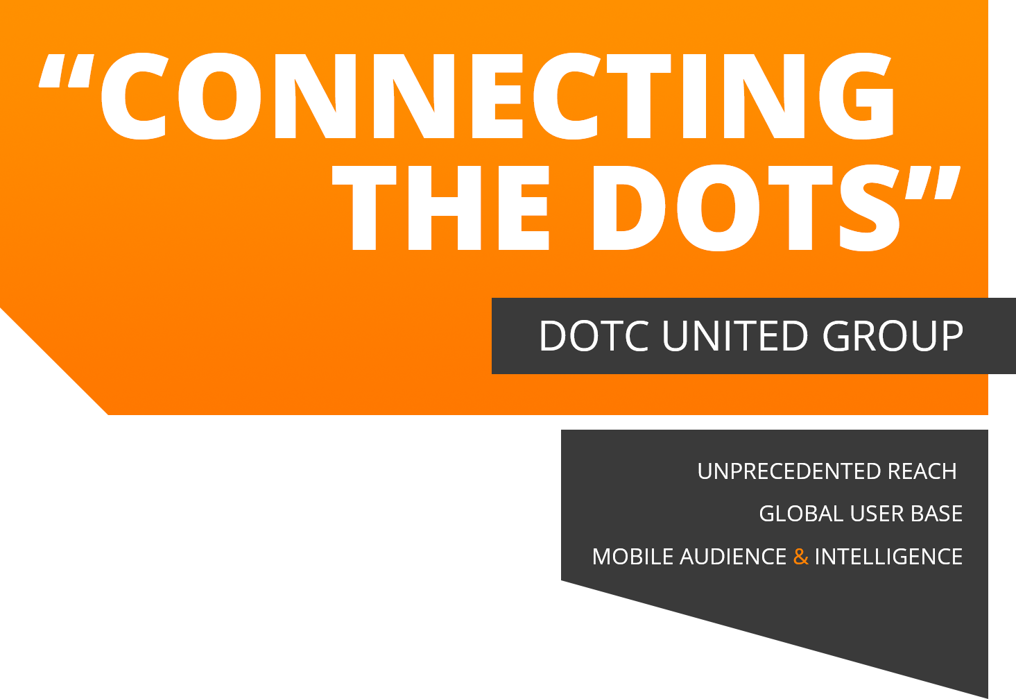 DotC United Group, Unprecedented Reach Global User Base Mobile Audience & Intelligence